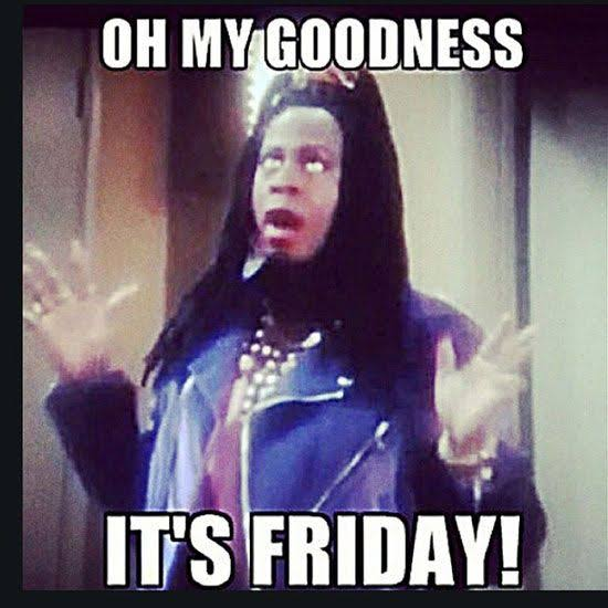 Oh my God! It's Friday
