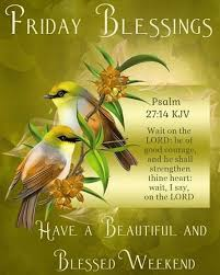 Have a Blessed Friday and Weekend