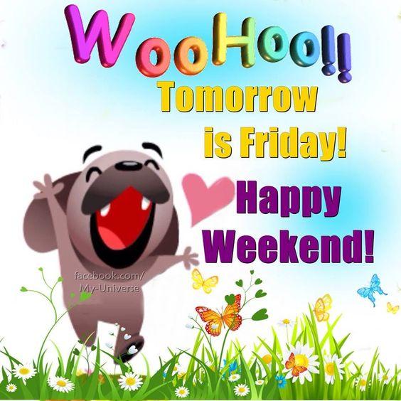 Wohoo Tomorrow Is Friday